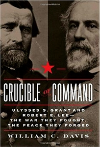 Crucible of Command: Ulysses S. Grant and Robert E. Lee-The War They Fought, the Peace They Forged [Hardcover]